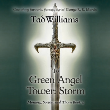 To Green Angel Tower: Storm - Memory, Sorrow & Thorn Book 4 audiobook by Tad Williams