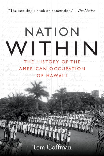 Nation Within - The History of the American Occupation of Hawai'i ebook by Tom Coffman