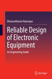 Reliable Design of Electronic Equipment - An Engineering Guide ebook by DHANASEKHARAN NATARAJAN