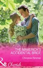 The Maverick's Accidental Bride (Mills & Boon Cherish) (Montana Mavericks: What Happened at the Wedding?, Book 1) ebook by Christine Rimmer