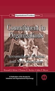 Commitment in Organizations - Accumulated Wisdom and New Directions ebook by Howard J. Klein,Thomas E. Becker,John P. Meyer