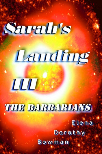The Barbarians: Sarah's Landing Series, Vol. III ebook by Elena Dorothy Bowman