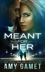 Meant for Her - Romantic Suspense ebook by Amy Gamet
