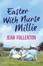 Easter With Nurse Millie ebook by Jean Fullerton
