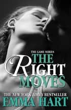 The Right Moves (The Game, #3) ebook by Emma Hart