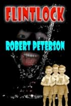 Flintlock ebook by Robert Peterson