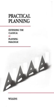 Practical Planning: Extending the Classical AI Planning Paradigm ebook by Wilkins, David E.