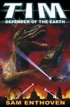 TIM Defender of the Earth ebook by Sam Enthoven