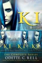 Ki: The Complete Series ebook by Odette C. Bell