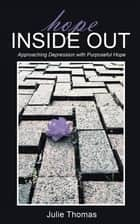 Hope Inside Out - Approaching Depression with Purposeful Hope ebook by Julie Thomas