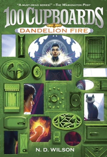 Dandelion Fire (100 Cupboards Book 2) ebook by N. D. Wilson