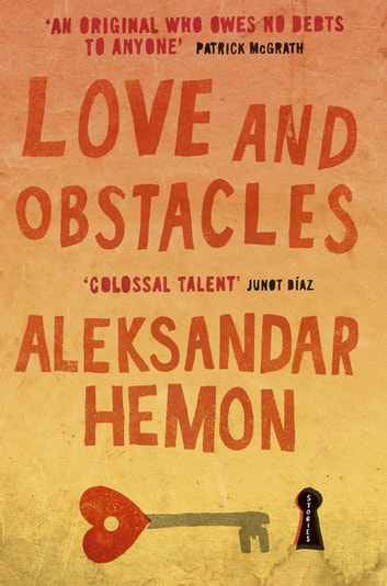 Love and Obstacles ebook by Aleksandar Hemon