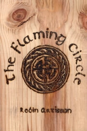The Flaming Circle: A Reconstruction of the Old Ways of Britain and Ireland ebook by Robin Artisson