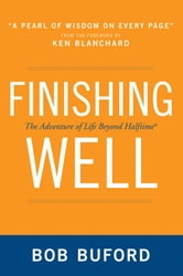 Finishing Well - The Adventure of Life Beyond Halftime ebook by Bob P. Buford