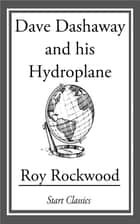 Dave Dashaway and His Hydroplane ebook by Roy Rockwood