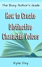 How to Create Distinctive Character Voices ebook by Kylie Day