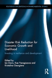 Disaster Risk Reduction for Economic Growth and Livelihood - Investing in Resilience and Development ebook by Ian Davis,Kae Yanagisawa,Kristalina Georgieva