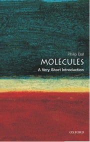 Molecules: A Very Short Introduction ebook by Philip Ball
