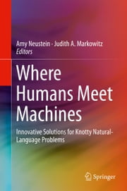 Where Humans Meet Machines - Innovative Solutions for Knotty Natural-Language Problems ebook by Amy Neustein,Judith A. Markowitz