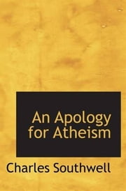 An Apology For Atheism ebook by Charles Southwell