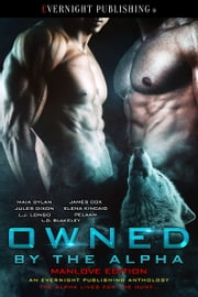 Owned by the Alpha: Manlove Edition Ebook di Maia Dylan,James Cox,Jules Dixon,Elena Kincaid,L.J. Longo,Pelaam,L.D. Blakeley