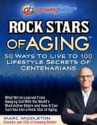 Rock Stars of Aging ebook by marc middleton