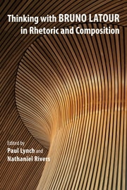Thinking with Bruno Latour in Rhetoric and Composition ebook by Paul Lynch,Nathaniel Rivers,Clay Spinuzzi,Carl G. Herndl,S. Scott Graham,Marc C. Santos,Meredith W. Zoetewey,Scot Barnett,Joshua D. Prenosil,Ehren Helmut Pflugfelder,Thomas Rickert,Collin Gifford Brooke,Jeremy Tirrell,Marilyn Cooper,Casey Boyle,Mark Hannah,Jeff Rice,Sarah Read,Michele Simmons,Kristen Moore,Patricia Sullivan,Laurie Gries,Jenell Johnson,James J. Brown