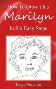 How To Draw This Marilyn In Six Easy Steps ebook by Tanya Provines