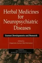 Herbal Medicines for Neuropsychiatric Diseases - Current Developments and Research ebook by Shigenobu Kanba, Elliot Richelson