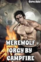 Werewolf Orgy By Campfire ebook by Cora Adel