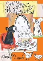 Good Morning Mr Pancakes ebook by Chris McKimmie