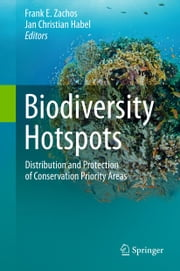 Biodiversity Hotspots - Distribution and Protection of Conservation Priority Areas ebook by Frank E. Zachos,Jan Christian Habel