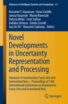 Novel Developments in Uncertainty Representation and Processing - Advances in Intuitionistic Fuzzy Sets and Generalized Nets – Proceedings of 14th International Conference on Intuitionistic Fuzzy Sets and Generalized Nets ebook by Krassimir T. Atanassov, Oscar Castillo, Janusz Kacprzyk,...