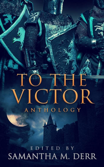 To the Victor ebook by Samantha M. Derr (Editor)
