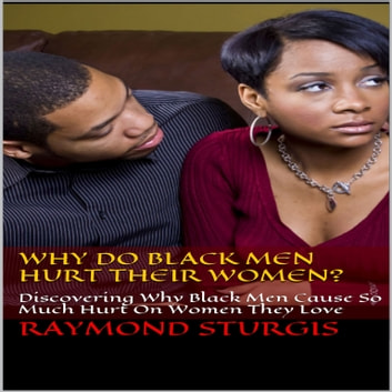 Why Do Black Men Hurt Their Women Discovering Why Black Men Cause