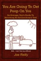 You Are Going To Get Poop On You ebook by Joe Reilly