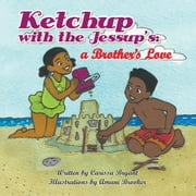 Ketchup with the Jessup's: - A Brother's Love ebook by Carissa Bryant