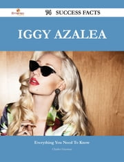 Iggy Azalea 74 Success Facts - Everything you need to know about Iggy Azalea ebook by Charles Freeman