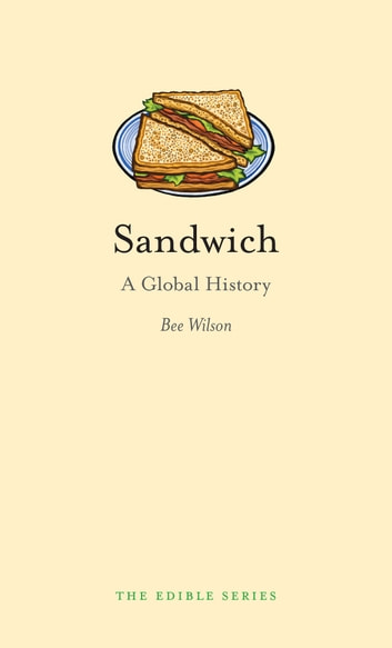 Sandwich - A Global History ebook by Bee Wilson