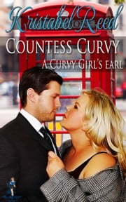 Countess Curvy - A Curvy Girl's Earl ebook by Kristabel Reed