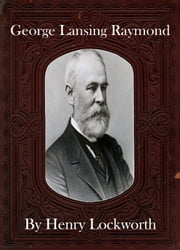 George Lansing Raymond ebook by Henry Lockworth,Eliza Chairwood,Bradley Smith