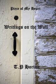 Piece Of My Heart - Writings On The Wall ebook by T.P Horton