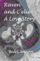 Raven and C'elie: A Love Story ebook by Bea Cannon