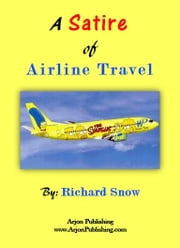 A Satire of Airline Travel ebook by Richard Snow