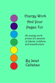 Energy Work And Your Pagan Tot ebook by Janet Callahan