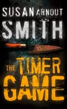 The Timer Game ebook by Susan Arnout Smith