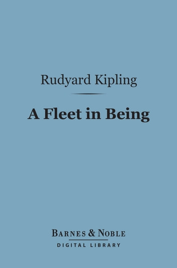 A Fleet in Being (Barnes & Noble Digital Library) - Notes of Two Trips with the Channel Squadron ebook by Rudyard Kipling