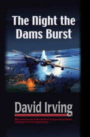 The Night the Dams Burst ebook by David Irving