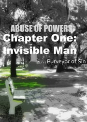 Abuse of Powers: Chapter One: Invisible Man ebook by Purveyor of Sin