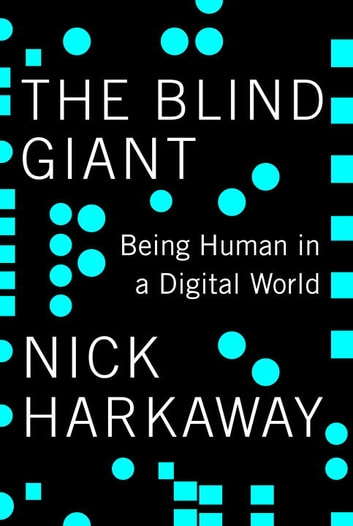 The Blind Giant - Being Human in a Digital World ebook by Nick Harkaway